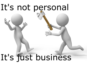 Its not personal-its just business